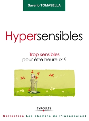 S.Tomasella- Hypersensibles trop sensibles pour être heureux ?