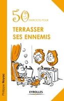 Noyac, Philippe - 50 exercices pour terrasser ses ennemis