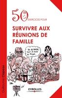 Clapeau, Guillaume - 50 exercices pour survivre aux réunions de famille