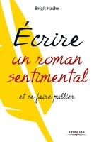 Brigit Hache - Ecrire un roman sentimental et se faire publier