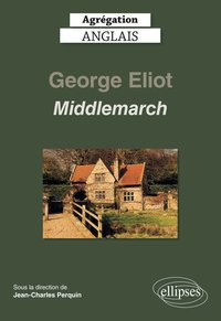 Agrégation anglais 2020. george eliot, middlemarch