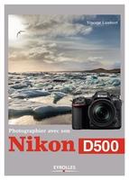 Lambert, Vincent - Photographier avec son Nikon D500