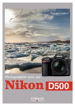 V.Lambert- Photographier avec son Nikon D500