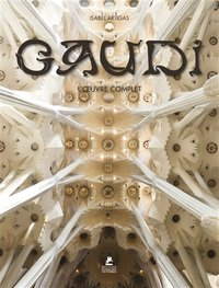 Antoni Gaudi - L'oeuvre complet