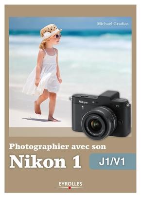 Michael Gradias- Photographier avec son Nikon 1 - J1-V1