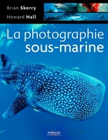Brian Skerry, Howard Hall - La photographie sous-marine