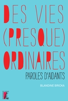 Vies presque ordinaires paroles d'aidants (des)