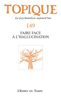 Topique 149 - Faire face à l'hallucination