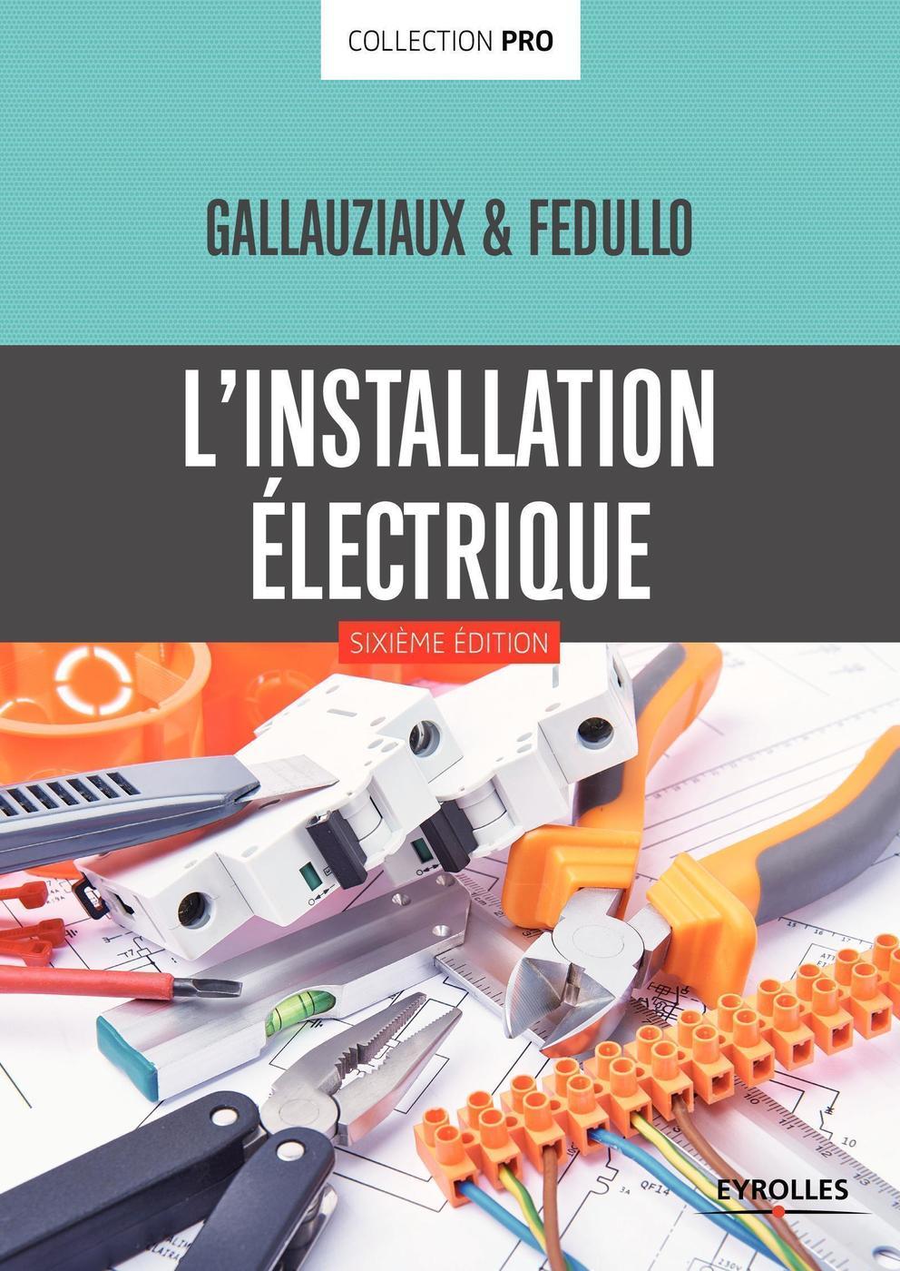 Renovation Electrique Soi Meme l'installation électrique - d.fedullo, t.gallauziaux - 6ème édition -  librairie eyrolles