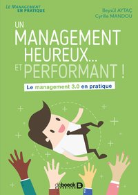 Un management heureux... et performant ! le management 3.0 en pratique