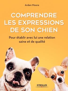 Moore, Arden- Comprendre les expressions de son chien