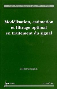 Modélisation, estimation et filtrage optimal en traitement du signal
