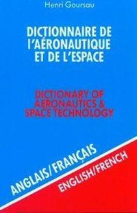 Dictionnaire de l'aéronautique et de l'espace - Dictionary of aeronautics and space technology - Volume 1
