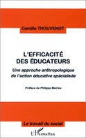 L'efficacite des educateurs - une approche anthropologique de l'action educative specialisee
