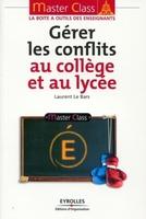 LE BARS LAURENT - Gérer les conflits au collège et au lycée