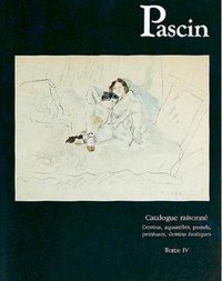 Pascin. dessins, aquarelles, pastels. catalogue raisonné, - Tome 4