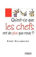 René Delamaire - Qu'est-ce que les chefs ont de plus que nous ?