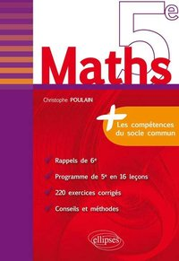 Maths 5e les competences du socle commun programme en 16 lecons 220 exercices corriges