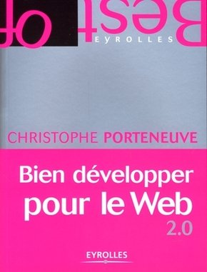 Christophe Porteneuve- Bien développer pour le Web 2.0