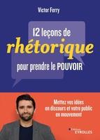 V.Ferry - 12 leçons de rhétorique pour prendre le pouvoir