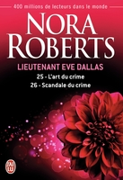 Lieutenant Eve Dallas Tome 25 et 26 : Tome 25, L'art du crime ; Tome 26, Scandale du crime