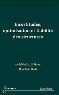 Incertitudes, optimisation et fiabilite des structures