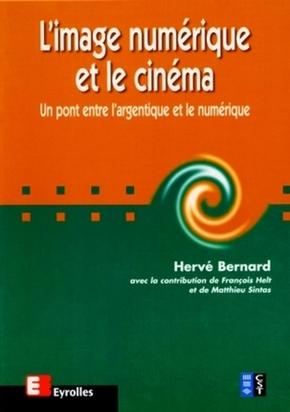 Herve Bernard, Francois Helt, Matthieu Sintas- L'image numérique et le cinéma