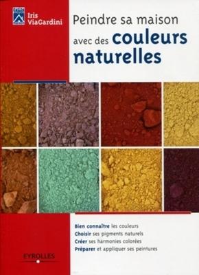 Peindre Sa Maison Avec Des Couleurs Naturelles Iris Viagardini