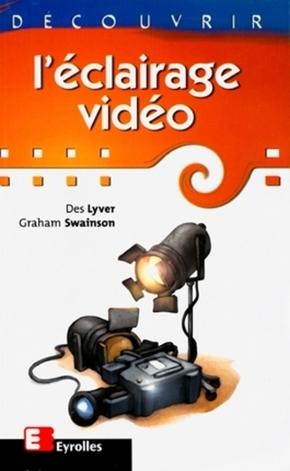 Des Lyver, Graham Swainson- Découvrir l'éclairage vidéo