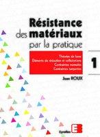 Jean Roux - Résistance des matériaux par la pratique - Tome 1