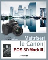 Vincent Luc, Pascale Brites - Maîtriser le canon eos 5d mark iii