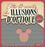 Socrate, Philippe - Tous les secrets des illusions d'optique