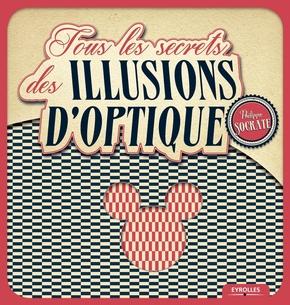 Socrate, Philippe- Tous les secrets des illusions d'optique