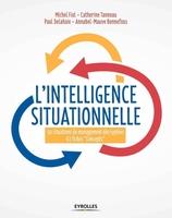 Tanneau, Catherine ; Delahaie, Paul ; Bonnefous, Annabel-Mauve ; Fiol, Michel - L'intelligence situationnelle