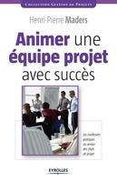 H.-P.Maders - Animer une équipe projet avec succès