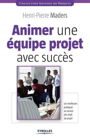H.-P.Maders- Animer une équipe projet avec succès