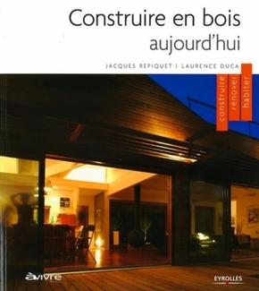 Jacques Repiquet, Laurence Duca- Construire en bois aujourd'hui