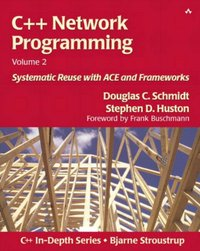 C++ Network Programming: Systematic Reuse with ACE and Frameworks