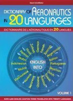Dictionnaire de l'aéronautique en 20 langues t. 1 / dictionary of aeronautics in 20 languages t. 1