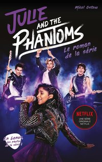 Julie and the phantoms - le roman de la série netflix