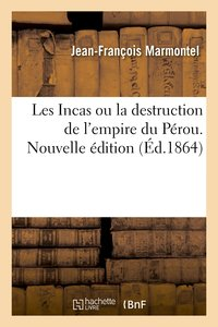 Les incas ou la destruction de l'empire du pérou. nouvelle édition
