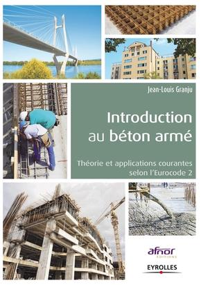 J.-L.Granju- Introduction au beton arme. theorie et applicatios courante selon l'eurocode 2