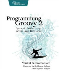 Programming Groovy 2: Dynamic Productivity for the Java Developer