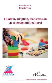 Filiation, adoption, transmission en contexte multiculturel