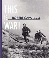 This is War ! Robert Capa at work