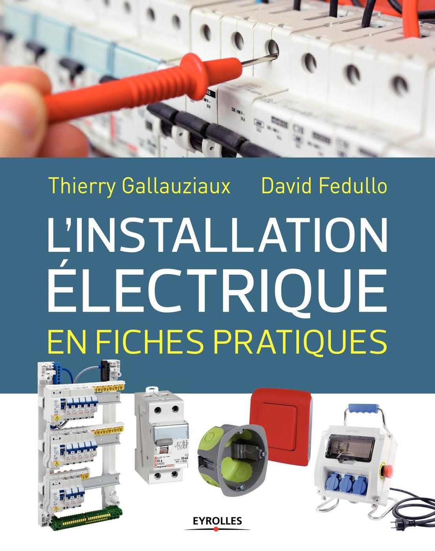 Renovation Electrique Soi Meme l'installation électrique en fiches pratiques - d.fedullo, - librairie  eyrolles