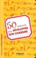 Géraldyne Prévot-Gigant - 50 exercices pour développer son charisme