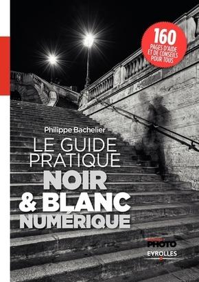 Réponses Photo, P.Bachelier- Le guide pratique du Noir et Blanc numérique