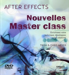 Chris Meyer, Trish Meyer- Nouvelles master class. after effects. enrichissez votre technique, developpez v