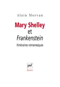 Mary shelley et frankenstein : itinéraires romanesques